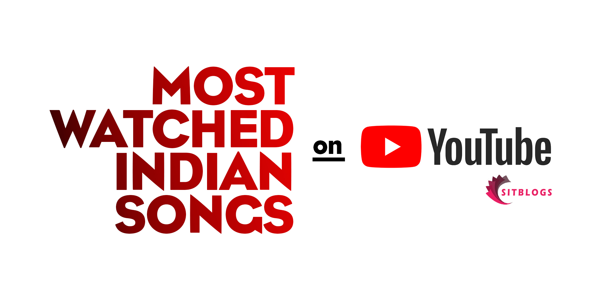 most viewed indian song on youtube sitblogs and something is trending